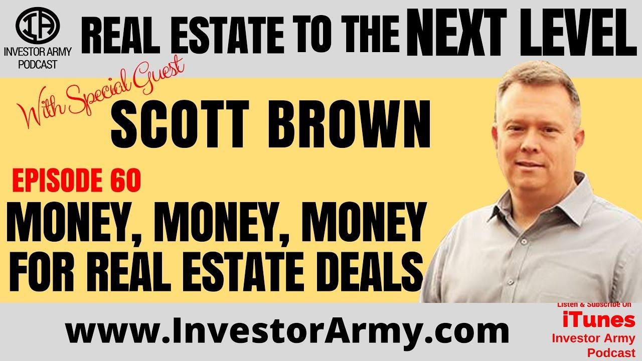 Scott Brown  - Money, Money, Money for Real Estate Deals  - EP 60