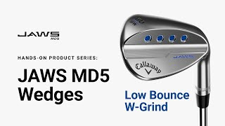 JAWS MD5 Wedge Low Bounce W-Grind || Hands-on Product Series