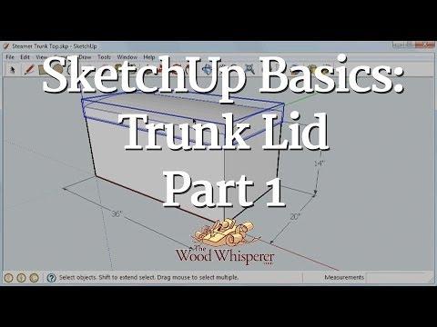 89 - SketchUp Basics: Trunk Lid (Part 1 of 3) - The Wood Whisperer