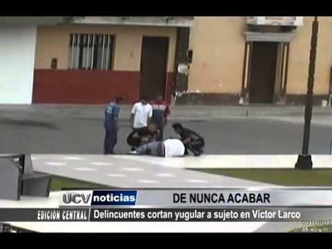 Serenazgo VLH- UCV Satelital -Delincuentes cortan yugular a sujeto en Víctor Larco
