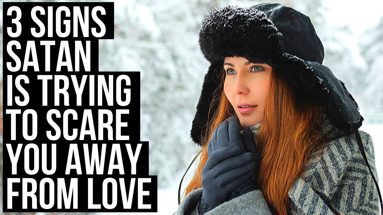 Satan Is Trying to Scare You Away from Love if These 3 Things Are Happening to You