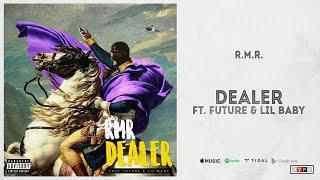 "R.M.R. - ""Dealer"" Ft. Future & Lil Baby"