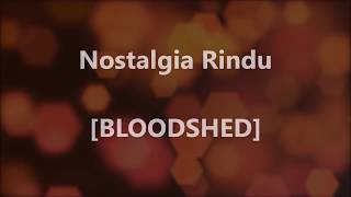 Bloodshed - Nostalgia Rindu - Lirik / Lyrics On Screen