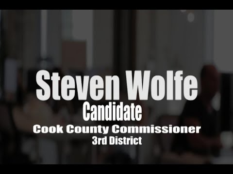STEVEN WOLFE CANDIDATE FOR COOK COUNTY COMMISSIONER- 3RD DISTRICT