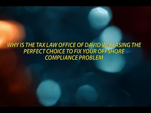 Why choose the tax law office of David W. Klasing to fix your offshore compliance problem