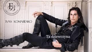 Ivan Komarenko - Ta dziewczyna remix