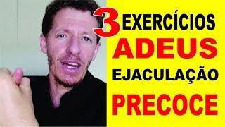 Faça esses 3 Exercícios todo dia e ACABE COM A EJACULAÇÃO PRECOCE em DUAS SEMANAS
