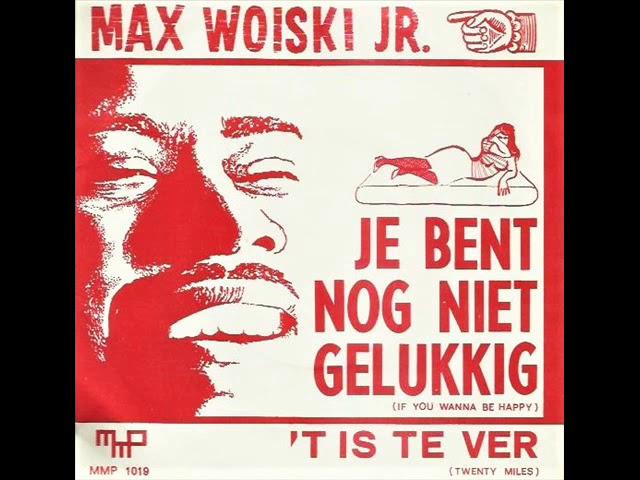Je bent nog niet gelukkig (If you wanna be happy) / Max Woisky jr.