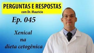 Xenical na dieta cetogênica - Perguntas e Respostas com Dr Mauricio ep 045