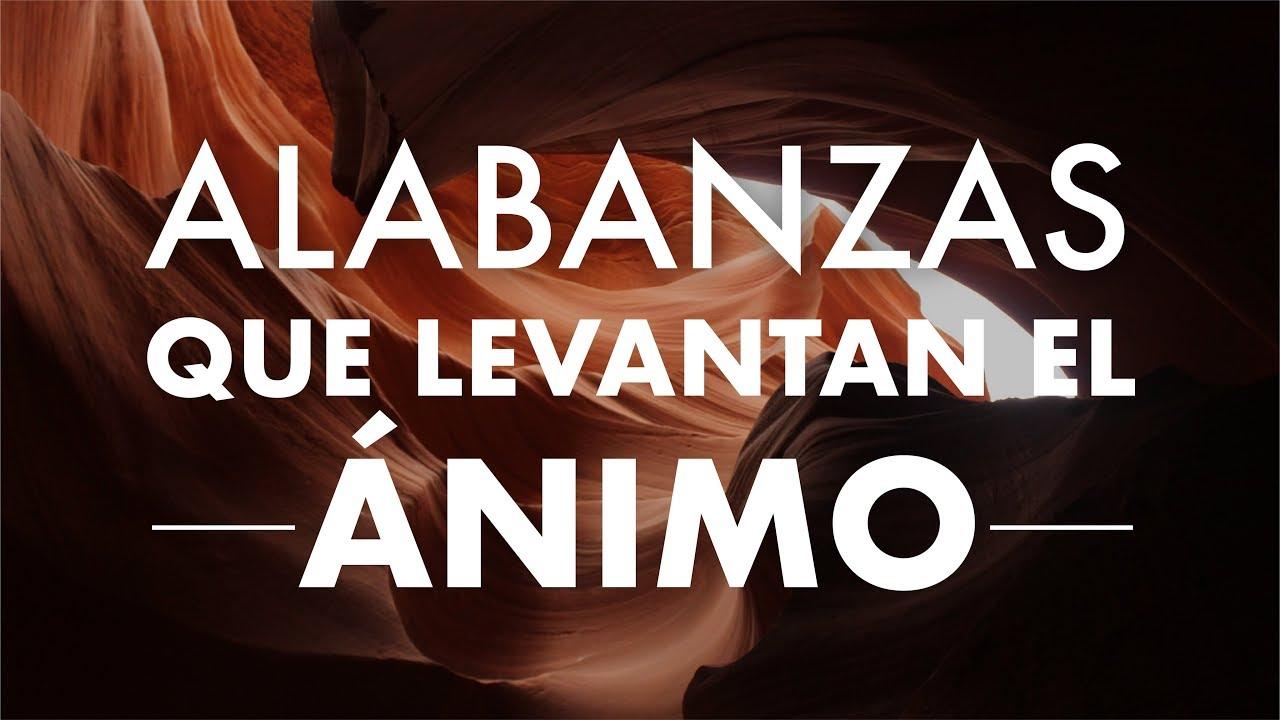 Música Cristiana Que Levanta El ánimo 2021 Alabanzas Cristianas Para Alegrar Tu Dia Youtube