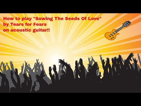 "How To Play ""Sowing The Seeds Of Love"" By Tears For Fears On Acoustic Guitar"