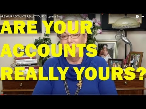 ARE YOUR ACCOUNTS REALLY YOURS? | Lynette Zang