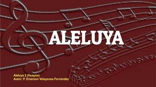 Aleluya (Huayno 2) Autor: P. Emerson Velaysosa Fernández