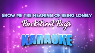 Backstreet Boys - Show Me The Meaning Of Being Lonely (Karaoke & Lyrics)