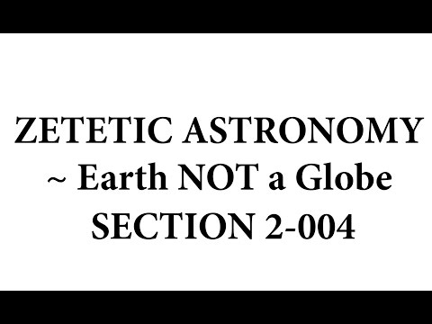 Zetetic Astronomy ~ Earth NOT a Globe (Video 2-004 | Section 9-10-fixed)