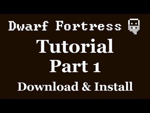 Dwarf Fortress Tutorial - Part 1 - How To Install And Configure Dwarf Fortress [DF2012]
