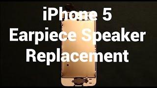 IPhone 5 Earpiece Speaker Replacement How To Change