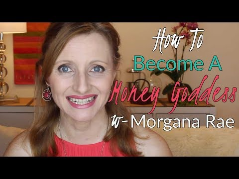 "How To Become A ""Money Goddess"" - with Morgana Rae"