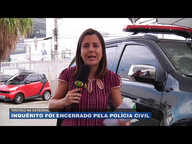 Tiroteio na Catedral: inquérito foi encerrado pela Polícia Civil