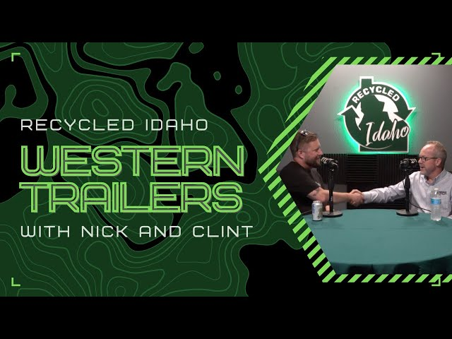 Recycled Idaho with Clint Whitehead of Western Trailers