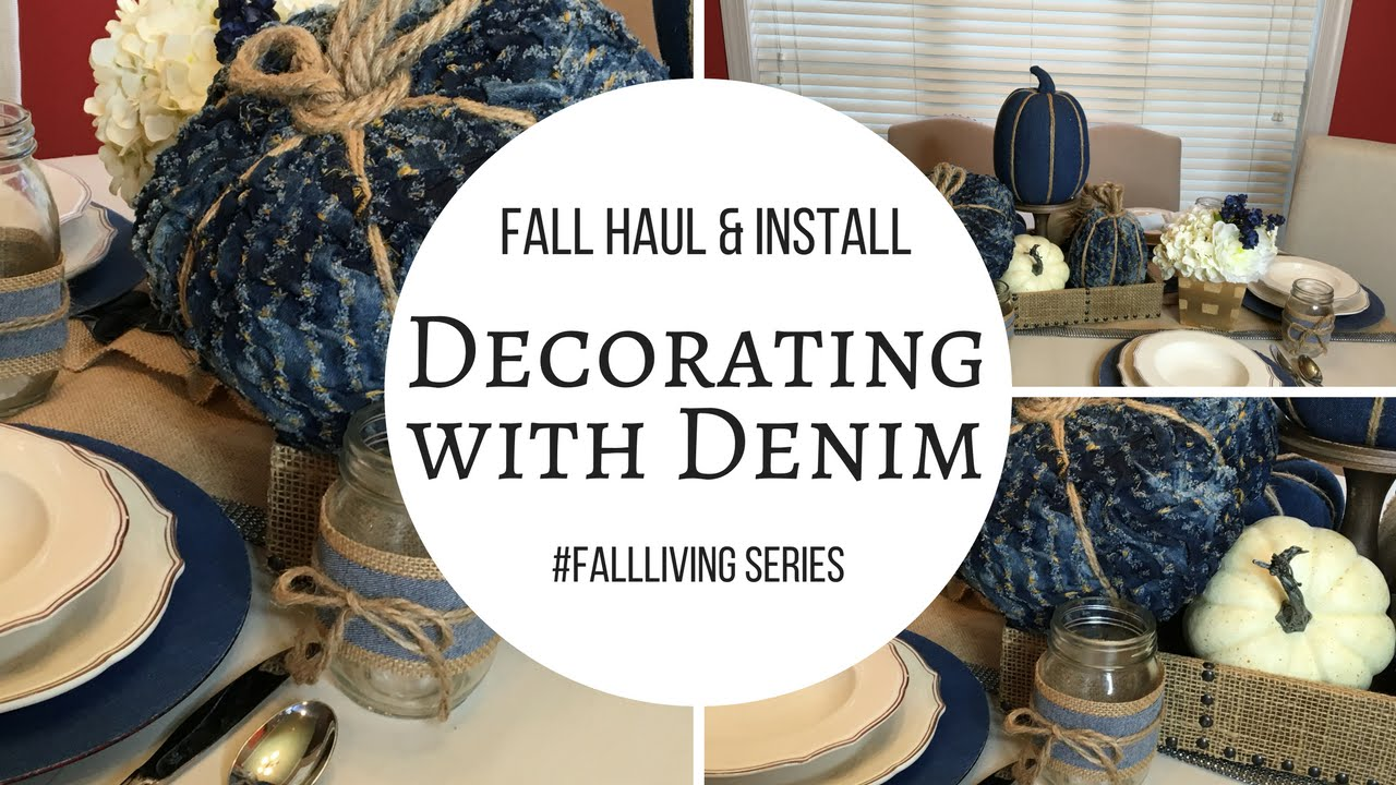 Fall Home Décor Haul U0026 Install: Decorating With Denim