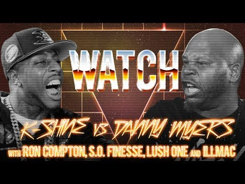 WATCH: K SHINE vs DANNY MYERS with RON COMPTON, S.O. FINESSE, LUSH ONE and ILLMAC