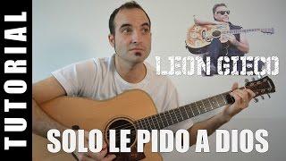 Cancionerodigital Com Como Tocar Solo Le Pido A Dios Leon Gieco Acordes Tutorial Guitarra
