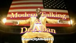 Modern Talking & Dr Alban(Dj Albert 74) remix 2017