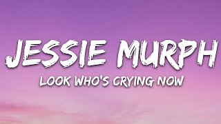 Jessie Murph - Look Who's Cryin' Now (Lyrics)