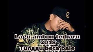 LAGU AMBON TERBARU 2018.TUNGGU BETA BALE