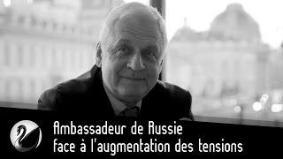 Ambassadeur de Russie face à l'augmentation des tensions