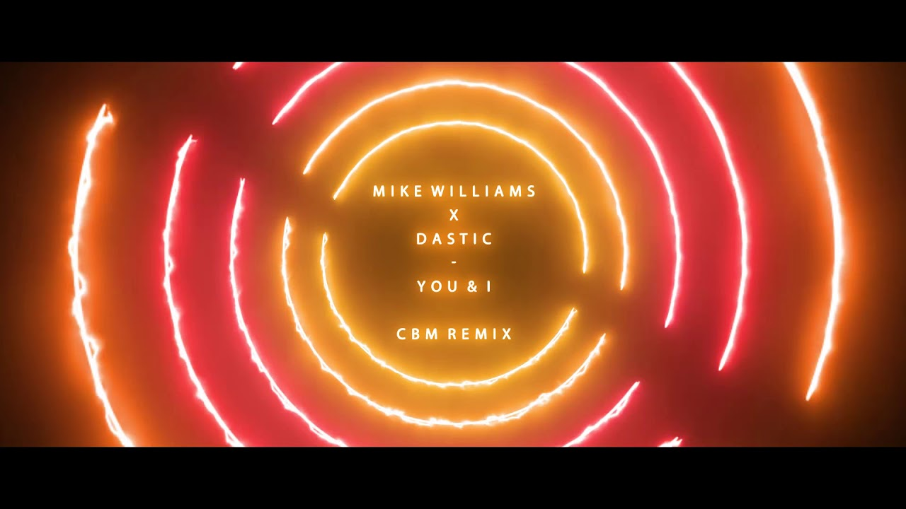 Mike Williams X Dastic - You u0026 I (CBM Remix)  sc 1 st  YouTube & Mike Williams X Dastic - You u0026 I (CBM Remix) - YouTube