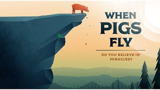 When Pigs Fly part 3