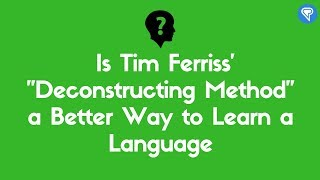 "Is Tim Ferriss' ""Deconstructing Method"" a Better Way to Learn a Language"