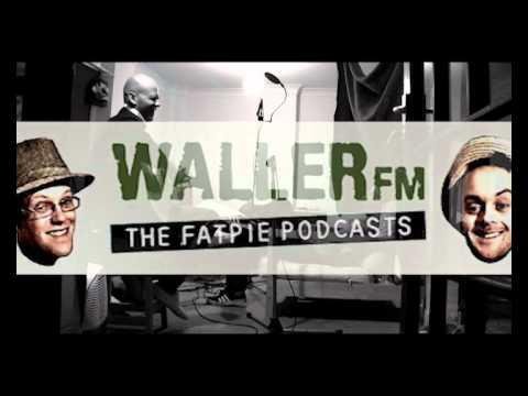 Waller FM (Fat-Pie Podcast) #1