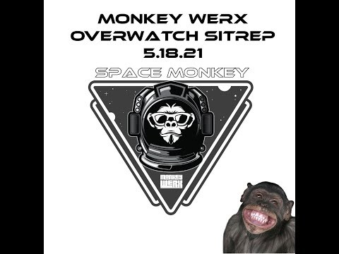 Monkey Werx Overwatch SITREP 5 18 21