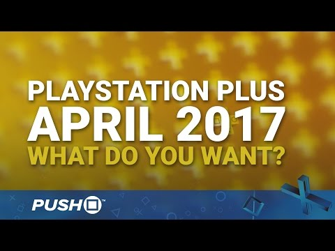 PlayStation Plus Free Games April 2017: What Do You Want? | PS4, PS3, Vita | Talking Point