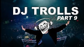 DJs that Trolled the Crowd (Part 9)