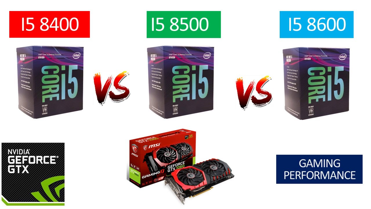 I5 8400 Vs I5 8500 Vs I5 8600 Gtx 1060 6gb Benchmarks Comparison Youtube