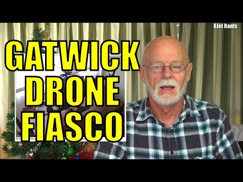Rant: Gatwick Airport drone incident (the latest - unbelievable!)