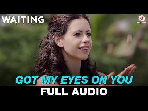 Got My Eyes On You - Full Song   Waiting   Mikey McCleary   Naseeruddin Shah & Kalki Koechlin