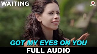 Got My Eyes On You - Full Song | Waiting | Mikey McCleary | Naseeruddin Shah & Kalki Koechlin