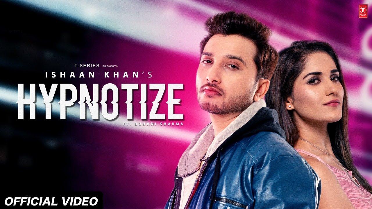 Hypnotize Video Song | Ishaan Khan | Ruhani Sharma | Kunwar Juneja | New Song 2020