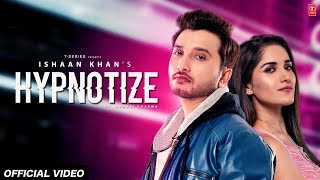 Hypnotize Video Song | Ishaan Khan | Ruhani Sharma | Kunwar Juneja | New Song 2020