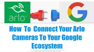 How To Connect Your Arlo Cameras To Your Google Ecosystem