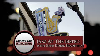 Show Me the Music: Jazz At The Bistro with Gene Dobbs Bradford (Ep. 7, Pt  2)
