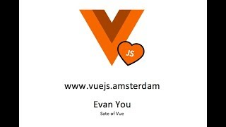 Evan You - State of VueJS 2018 | Vue.js Amsterdam Conference