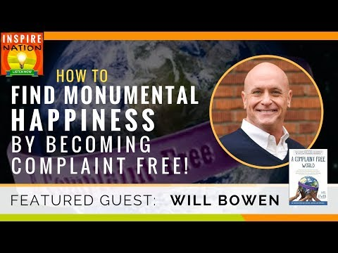 🌟 WILL BOWEN: How to Find Monumental Happiness by Living Complaint Free | A Complaint Free World
