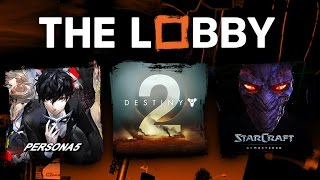 Persona 5, What We Want in Destiny 2, Starcraft and the State of the RTS - The Lobby [Full Episode]