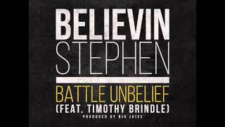 Battle Unbelief - Believin Stephen @BelievinStephen feat Timothy Brindle @TimothyBrindle